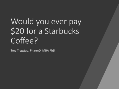 Would you ever pay $20 for a Starbucks Coffee? presentation title slide by Troy Trygstad